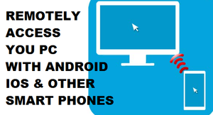 Remotely Control Your PC through Android, SmartPhones or iOS