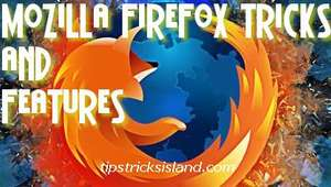Few Tricks and Features of Mozilla FireFox Internet Browser