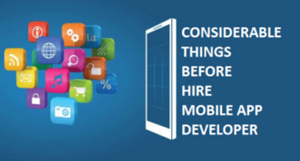 Things to Consider Before You Hire a Mobile App Developer