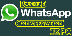 Back Up Whatsapp Conversation To PC