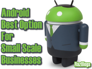 Android: Best Option For Small Scale Businesses
