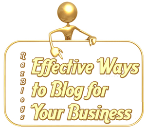 Effective Ways to Blog for Your Business