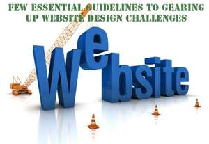 Few Essential Guidelines to Gearing Up Website Design Challenges