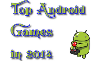 Top 5 Android Game Apps for 2014
