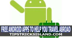 Five Free Android Apps to Help You Travel Abroad