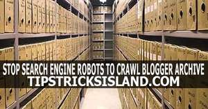 how to stop search engine robots to crawl blogspot archive