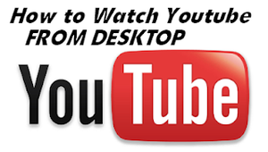 Watch Youtube Videos from Desktop